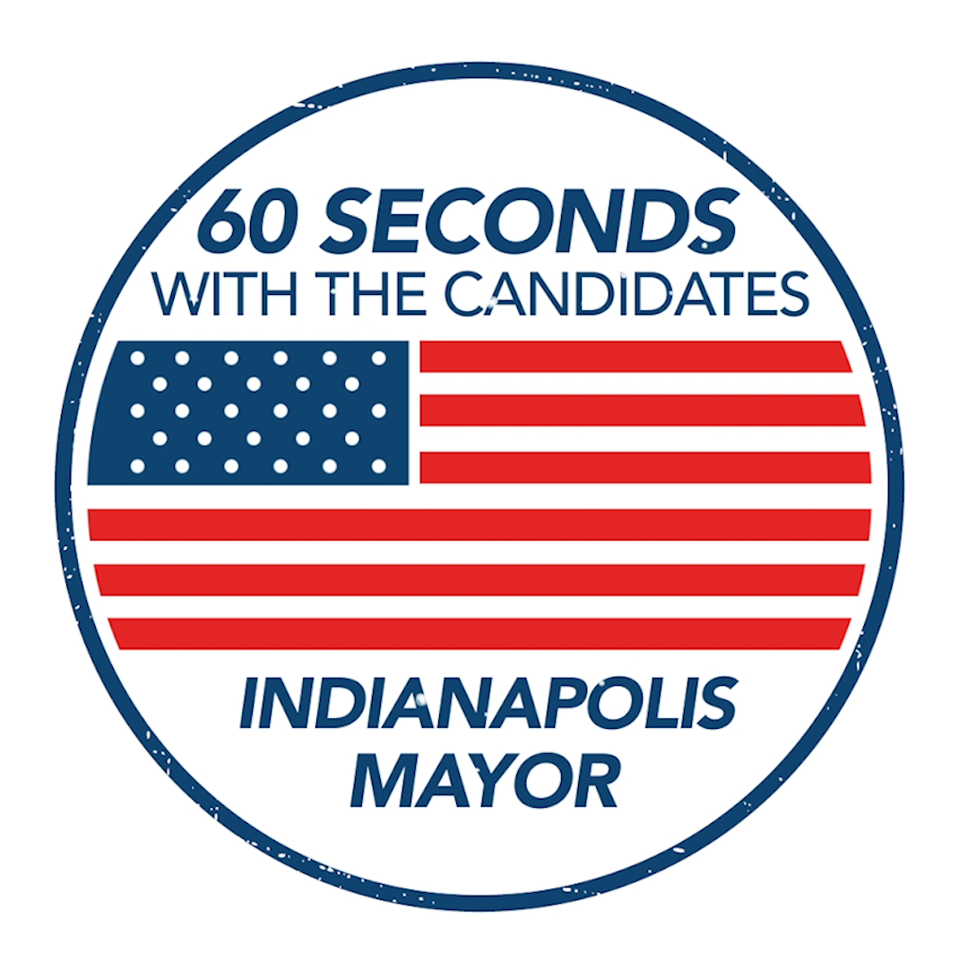 60 Seconds with the Candidates for Mayor of Indianapolis