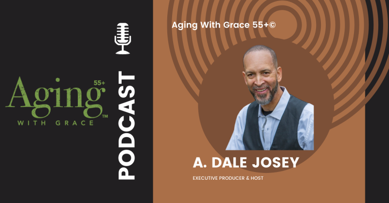 Copy of 1200x628__Aging_with_Grace_podcast_Dale_Josey_2021_Final.png