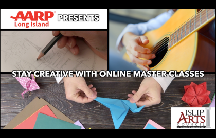 AARP New York Presents: Online Master Classes with Islip Arts Council