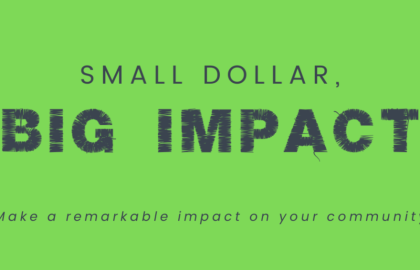 Apply now for Small Dollar, Big Impact Grants