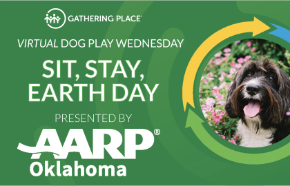2021 Virtual Dog Play Wednesday events with AARP Oklahoma and the Gathering Place