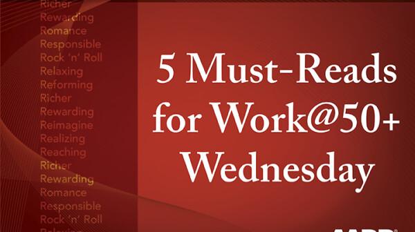 Work@50+ Wednesday Must-Reads