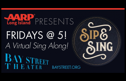 AARP Long Island Presents - Bay Street Theater's Sip & Sing - A Virtual Sing Along!