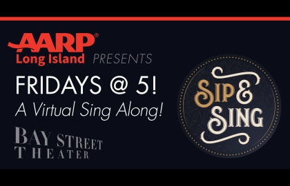 AARP Long Island Presents - Bay Street Theater's Sip & Sing