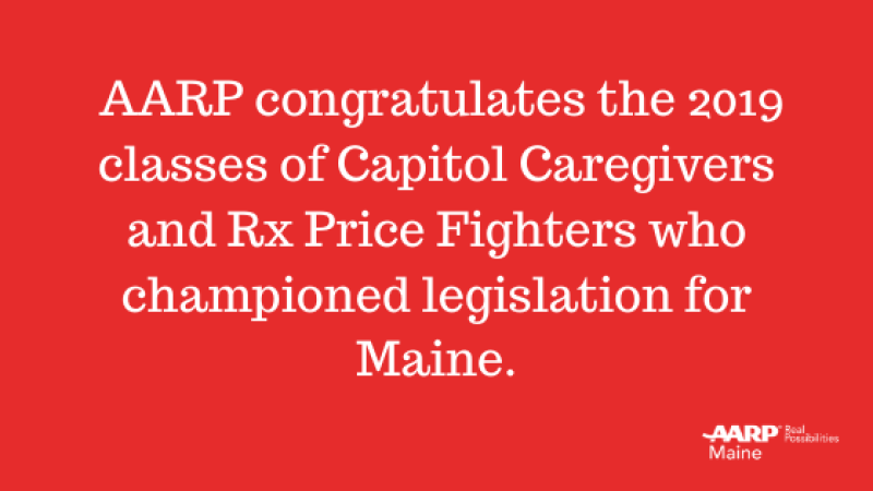 On behalf of our 230,000 Maine members, AARP congratulates our state's Capitol Caregivers and Rx Price Fighters who championed legislation in 2019..png